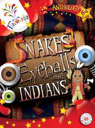 Snakes Eyeballs & Indians 6th Class Anthology