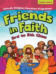 FRIENDS IN FAITH - 3RD TO 5TH CLASS (CHURCH YEAR B)